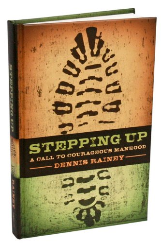 Stepping Up: A Call to Courageous Manhood 9781602002319