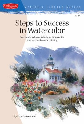 Steps to Success in Watercolor: Learn Eight Valuable Principles for Planning Your Next Watercolor Painting 9781600580154