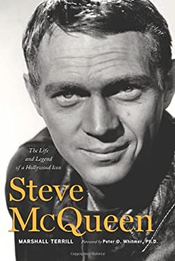 Steve McQueen: The Life and Legend of a Hollywood Icon 9781600783883