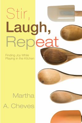 Stir, Laugh, Repeat: Finding Joy While Playing in the Kitchen 9781604628180