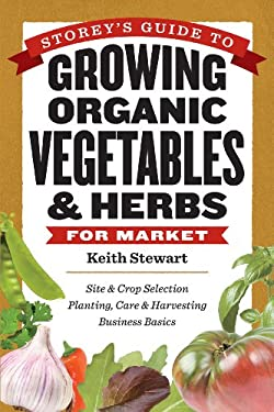 Storey's Guide to Growing Organic Vegetables & Herbs for Market 9781603425711