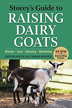 Storey's Guide to Raising Dairy Goats: Breeds, Care, Dairying, Marketing 9781603425803