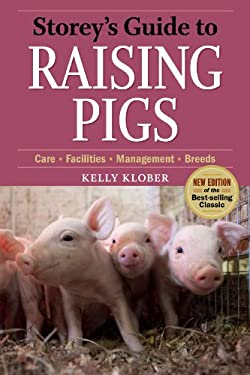 Storey's Guide to Raising Pigs: Care, Facilities, Management, Breeds 9781603424745