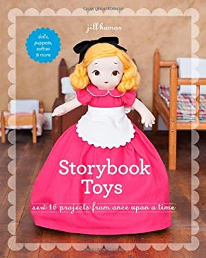 Storybook Toys: Sew 16 Projects from Once Upon a Time Dolls, Puppets, Softies & More 9781607055501