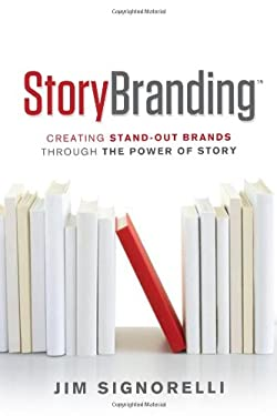 Storybranding: Creating Stand-Out Brands Through the Power of Story 9781608321452
