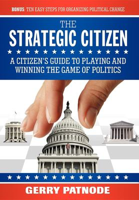 Strategic Citizen: A Citizen's Guide to Playing and Winning the Game of Politics 9781600373107