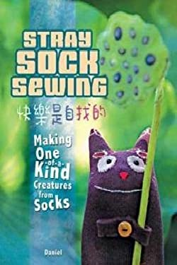 Stray Sock Sewing: Making Unique, Imaginative Sock Dolls Step-By-Step 9781600611995