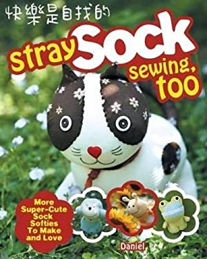 Stray Sock Sewing, Too: More Super-Cute Sock Softies to Make and Love 9781600619076
