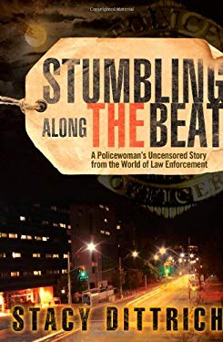 Stumbling Along the Beat: A Policewoman's Uncensored Story from the World of Law Enforcement 9781607140566