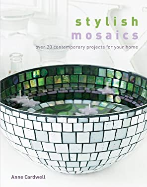Stylish Mosaics: Over 20 Contemporary Projects for Your Home 9781600595912