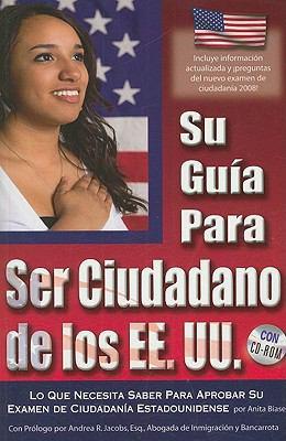 Su Guia Para Ser Ciudadano de los EE.UU.: Lo Que Necesita Saber Para Aprobar su Examen de Ciudadania Estadounidense [With CDROM] 9781601381361