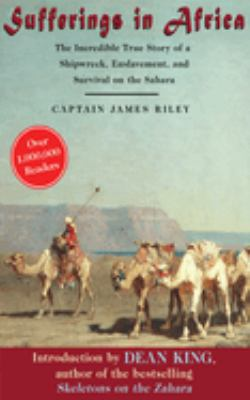 Sufferings in Africa: The Incredible True Story of a Shipwreck, Enslavement, and Survival on the Sahara 9781602390423