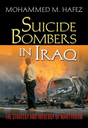 Suicide Bombers in Iraq: The Strategy and Ideology of Martyrdom 9781601270047