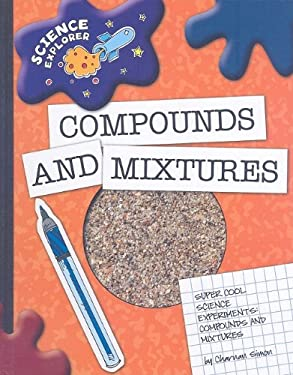 Super Cool Science Experiments: Compounds and Mixtures 9781602795365