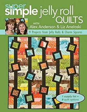 Super Simple Jelly Roll Quilts: 9 Projects from Jelly Rolls & Charm Squares 9781607050162