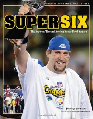 Super Six: The Steelers' Record-Setting Super Bowl Season 9781600782978