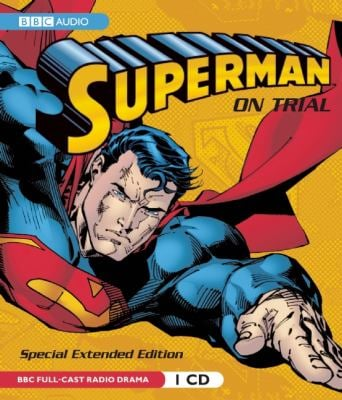 Superman: On Trial: A BBC Full-Cast Radio Drama 9781609980436