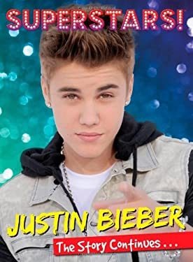 Superstars! Justin Bieber: The Story Continues 9781603209427