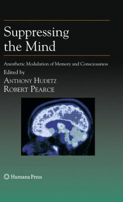 Suppressing the Mind: Anesthetic Modulation of Memory and Consciousness 9781607614630