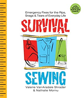 Survival Sewing: Emergency Fixes for the Rips, Snags & Tears of Everyday Life 9781600591228