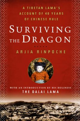 Surviving the Dragon: A Tibetan Lama's Account of 40 Years Under Chinese Rule 9781605297545
