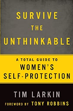 Surviving the Unthinkable: A Total Guide to Women's Self-Protection