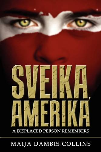 Sveika, Amerika: A Displaced Person Remembers 9781600473258