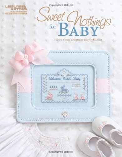 Sweet Nothings for Baby: 7 Cross Stitch Designs 9781609001186