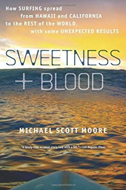 Sweetness and Blood: How Surfing Spread from Hawaii and California to the Rest of the World, with Some Unexpected Results 9781609611408