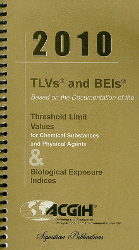 TLVs and BEIs: Based on the Documentation of the Threshold Limit Values for Chemical Stubstances and Physical Agents & Biological Exp 9781607260196