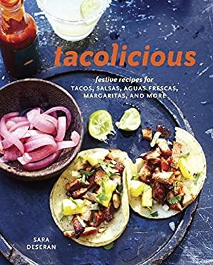 Tacolicious : Festive Recipes for Tacos, Snacks, Cocktails, and More