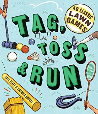Tag, Toss & Run: 40 Classic Lawn Games 9781603425605