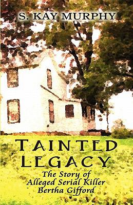 Tainted Legacy: The Story of Alleged Serial Killer Bertha Gifford 9781605638034