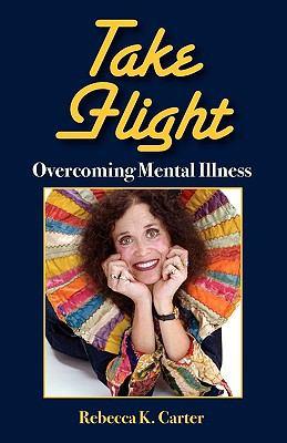 Take Flight Overcoming Mental Illness 9781608609987