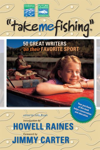 Take Me Fishing: 50 Great Writers on Their Favorite Sport 9781602390430