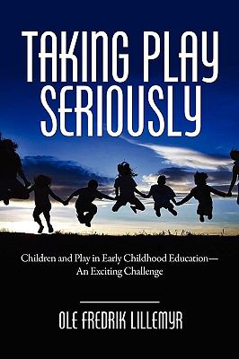 Taking Play Seriously: Children and Play in Early Childhood Education - An Exciting Challenge (PB) 9781607521143