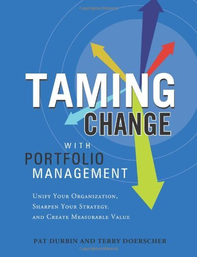 Taming Change with Portfolio Manager: Unify Your Organization, Sharpen Your Strategy, and Create Measurable Value 9781608320387