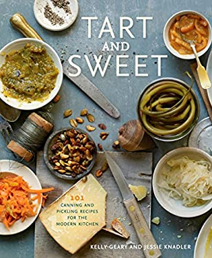 Tart and Sweet: 101 Canning and Pickling Recipes for the Modern Kitchen 9781605293820