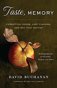 Taste, Memory: Forgotten Foods, Lost Flavors, and Why They Matter 9781603584401