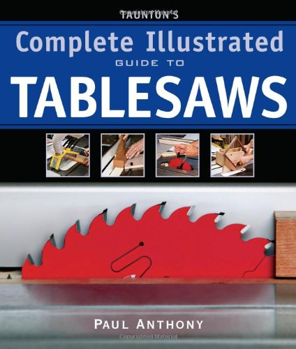 Taunton's Complete Illustrated Guide to Tablesaws 9781600850110