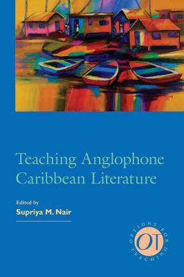 Teaching Anglophone Caribbean Literature 9781603291071