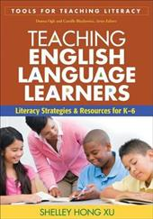 Teaching English Language Learners: Literacy Strategies and Resources for K-6