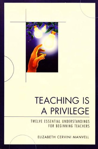 Teaching Is a Privilege: Twelve Essential Understandings for Beginning Teachers 9781607091103