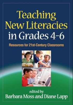 Teaching New Literacies in Grades 4-6: Resources for 21st-Century Classrooms 9781606235010