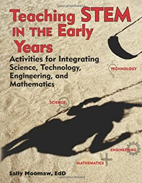 Teaching Stem in Preschool and Kindergarten: Activities for Integrating Science, Technology, Engineering, and Mathematics 9781605541211