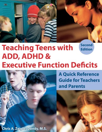 Teaching Teens with ADD, ADHD & Executive Function Deficits: A Quick Reference Guide for Teachers and Parents 9781606130162