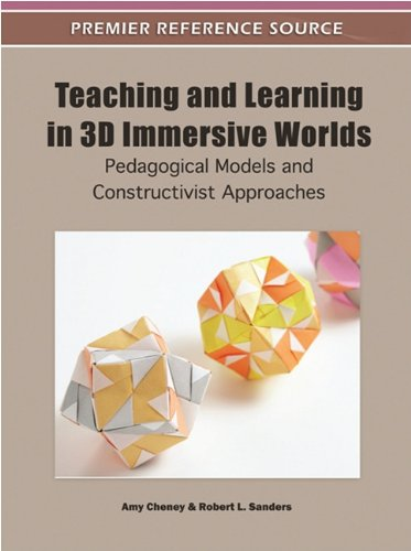Teaching and Learning in 3D Immersive Worlds: Pedagogical Models and Constructivist Approaches 9781609605179