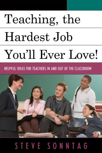 Teaching, the Hardest Job You'll Ever Love!: Helpful Ideas for Teachers in and Out of the Classroom 9781607097396