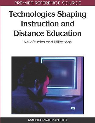 Technologies Shaping Instruction and Distance Education: New Studies and Utilizations 9781605669342