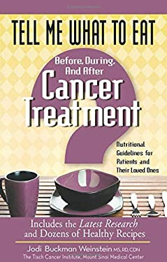 Tell Me What to Eat Before, During, and After Cancer Treatment: Nutritional Guidelines for Patients and Their Loved Ones 9781601631091